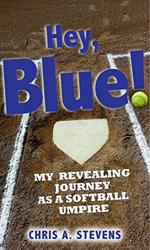 Hey, Blue!: My revealing journey as a softball umpire (English Edition) por Chris A. Stevens
