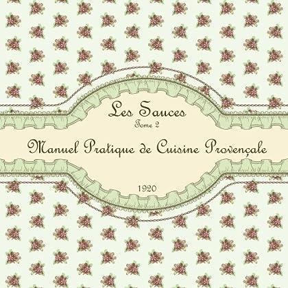 Les Sauces Tome 2: Manuel Pratique de Cuisine Provençale 1920