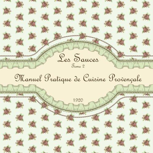 Les Sauces Tome 2: Manuel Pratique de Cuisine Provençale 1920 par Anonyme