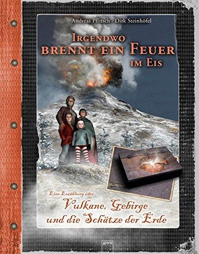 Irgendwo brennt ein Feuer im Eis: Vulkane, Gebirge und die Schätze der Erde. Eine Erzählung :