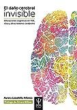 El daño cerebral invisible. Alteraciones cognitivas en TCE, ICTUS (EOS PSICOLOGÍA)