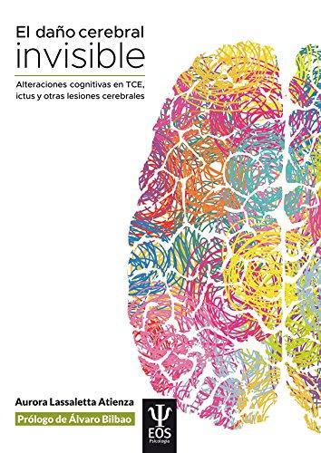 El daño cerebral invisible. Alteraciones cognitivas en TCE, ICTUS (EOS PSICOLOGÍA) por AURORA LASSALETTA ATIENZA
