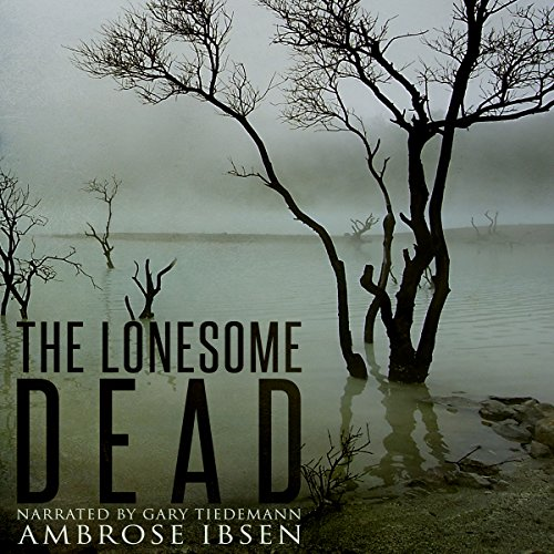 The Lonesome Dead: A Ghost Story - Ambrose Ibsen - Unabridged