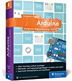 Arduino: Elektronik, Programmierung, Basteln - Benjamin Kappel
