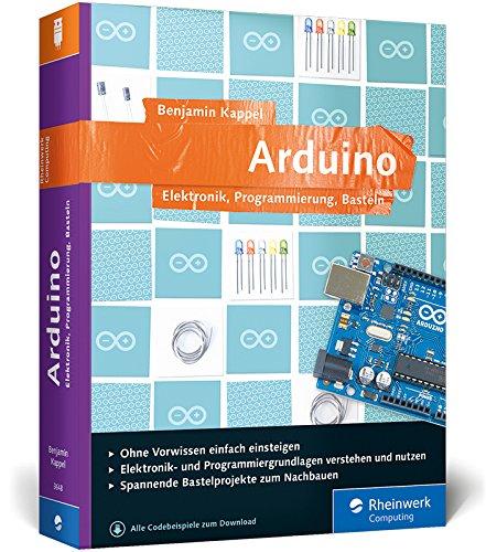Arduino: Elektronik, Programmierung, Basteln. Das Praxisbuch für den beliebten Mikrocontroller. Über 60 Workshops, kein Vorwissen nötig!