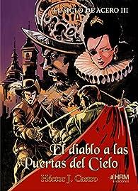 El Siglo de Acero III: El diablo a las puertas del cielo par  Héctor Joaquín Castro Teijido