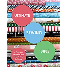 Ultimate Sewing Bible: A Complete Reference with Step-by-Step Techniques (C&b Crafts Bible) (Ultimate Guides)