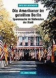 Die Amerikaner im geteilten Berlin: Spurensuche im Südwesten der Stadt (»Orte der Geschichte«)