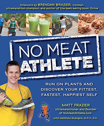 No Meat Athlete: Run on Plants andDiscover Your Fittest, Fastest, Happiest Self por Matt Frazier
