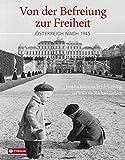 Von der Befreiung zur Freiheit: Österreich nach 1945. Erzählt in Bildern von Erich Lessing und Texten von Michael Gehler