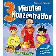 3 Minuten Konzentration -: Übungen für zwischendurch in Kita und Schule (3 Minuten-Übungen und Spiele für zwischendurch)