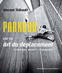 Parkour and the Art du déplacement: Strength, Dignity, Community
