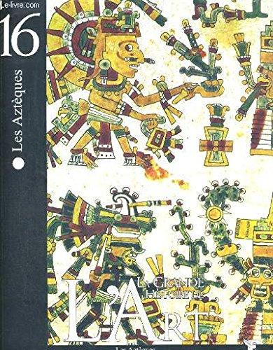 LES AZTEQUES - LA GRANDE HISTOIRE DE L ART - N°16