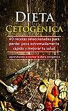 Image de Dieta Cetogénica: 40 recetas seleccionadas para perder peso extremadamente rápido y mejorar tu salud. Aprendiendo a cocinar la dieta cetogénica