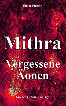 Mithra: Vergessene Äonen von [Pfeiffer, Elmar]