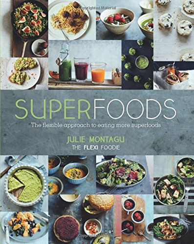 Superfoods. The Flexible Approach To Eating More