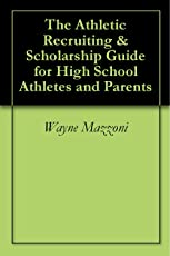 The Athletic Recruiting & Scholarship Guide for High School Athletes and Parents
