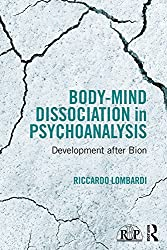 Body-Mind Dissociation in Psychoanalysis: Development after Bion (Relational Perspectives Book Series)