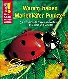 Was Kinder wissen wollen. Warum haben Marienkäfer Punkte?: 50 verblüffende Fragen und Antworten aus Natur und Tierwelt