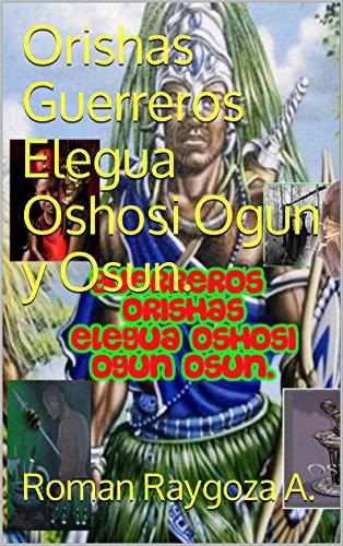 Orishas Guerreros  Elegua Oshosi Ogun y Osun.