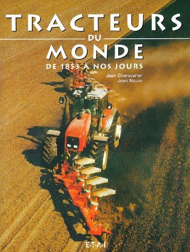 Tracteurs agricoles du monde : De 1853 à nos jours par Jean Cherouvrier, Jean Noulin