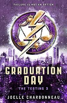 The Testing 3: Graduation Day (The Testing Trilogy) (English Edition) von [Charbonneau, Joelle]