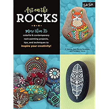 Art on the Rocks : More than 35 colorful & contemporary rock-painting projects, tips, and techniques to inspire your creativity!