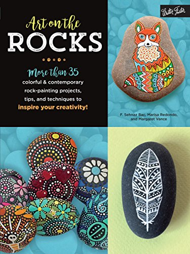 Art on the Rocks: More than 35 colorful & contemporary rock-painting projects, tips, and techniques to inspire your creativity! -