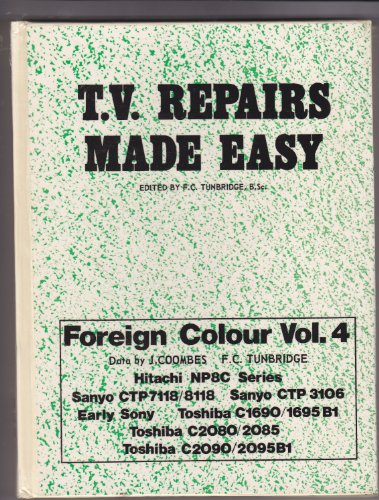 T.V. Repairs Made Easy - Foreign Colour Volume 4 - Hitachi NP8C Series; Sanyo CTP7118/8118; Sanyo CTP3106; Early Sony; Toshiba C1690/1695 B1; Toshiba C2080/2085; Toshiba C2090/2095B1