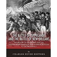 The Battle of Tippecanoe and the Battle of New Orleans: The History of the Battles that Led William Henry Harrison and Andrew Jackson to the Presidency (English Edition)