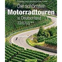 Motorradtouren Deutschland: Auf 40 Touren von den Alpen bis an die Nordsee kurven über Mittelgebirge und Alpenpässe und…