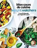 Mon cours de cuisine Weight Watchers - Le manuel indispensable pour réapprendre à cuisiner