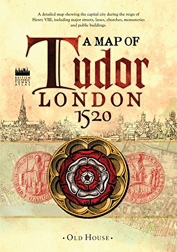 Historical Map of Tudor London, c.1520: A detailed street map of... (Old House: British Historic Towns Atlas)