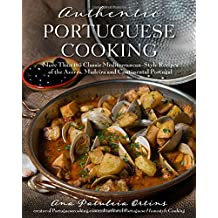 Authentic Portuguese Cooking: 185 Classic Mediterranean-Style Recipes of the Azores, Madeira and Continental Portugal