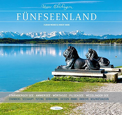 Unser Oberbayern: Fünfseenland: Starnberger See, Ammersee, Wörthsee, Pilsensee, Weßlinger See