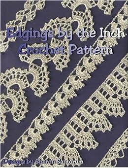 Lace Edgings by the Inch Crochet Pattern by [Santorum, Sharon]