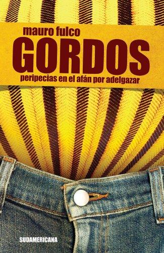 Gordos: Peripecias en el afán por adelgazar por Mauro Fulco