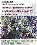 Bindegewebsschwäche - Behandlung mit Homöopathie, Schüsslersalzen (Biochemie) und Naturheilkunde: Ein homöopathischer, biochemischer und naturheilkundlicher Ratgeber