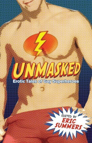 Unmasked: Erotic Tales of Gay Superheroes by Eric Summers (2007) Paperback