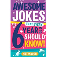Awesome Jokes That Every 6 Year Old Should Know!: Bucketloads of rib ticklers, tongue twisters and side splitters: 2…
