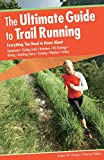 Image of Ultimate Guide to Trail Running: Everything You Need to Know about Equipment * Finding Trails * Nutrition * Hill Strategy * Racing * Avoiding Injury * Training * Weather * Safety