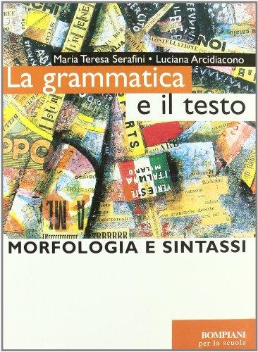 La grammatica e il testo. Morfologia e sintassi. Per le Scuole superiori