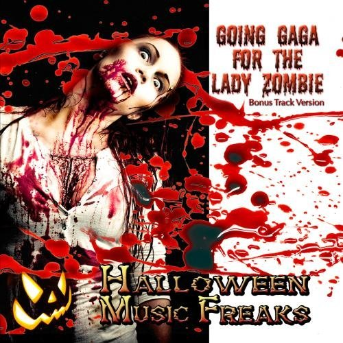 Going Gaga For The Lady Zombie - Scary Sounds & Music for Your Halloween Party (Bonus Track Version) by Halloween Music Freaks