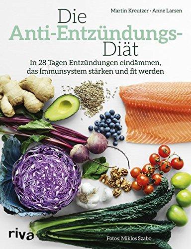 Die Anti-Entzündungs-Diät: In 28 Tagen Entzündungen eindämmen, das Immunsystem stärken und fit werden -