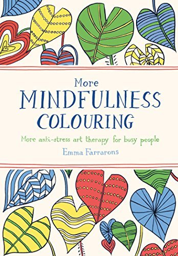 More Mindfulness Colouring: More anti-stress art therapy for busy people (Colouring Books) by Emma Farrarons (2015-09-24)