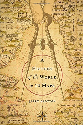 A History of the World in 12 Maps by Jerry Brotton (2013-11-14)