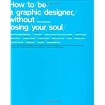 How to be a Graphic Designer: Without Losing Your Soul