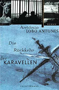 Die Rückkehr der Karavellen: Roman von [Antunes, António Lobo]