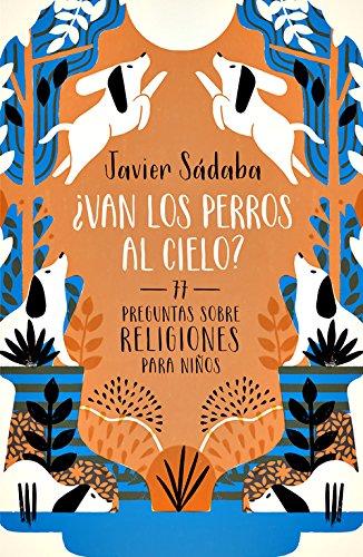 ¿Van los perros al cielo?: 77 Preguntas sobre religiones para niños (NO FICCIÓN) por Javier Sadaba