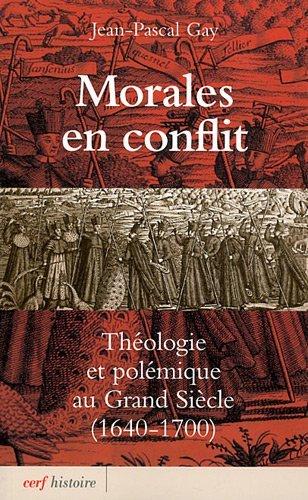 Morales en conflit : Théologie et polémique au Grand Siècle (1640-1700)